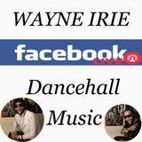 DANCEHALL MUSIC WAYNE IRIE FACEBOOK LIVE SHOW
