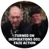 Turned On Inspirations 002: Faze Action