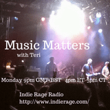 Music Matters 26 with Teri on Indie Rage Radio
