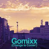 Gomixx(Change Is Comin)