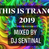 This is Trance 2019 - Mixed By DJ Sentinal