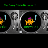 The Funky Fish in Da House 2