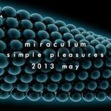 MiraculuM - Simple Pleasures 2013 May