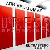 Adrival Gomez Press Recordings El Trastero April'18