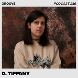 Groove Podcast 216 - D. Tiffany