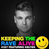 Keeping The Rave Alive Episode 327 feat. KELTEK
