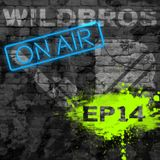 WildBros ON AIR EP #14