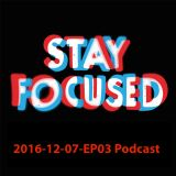 2016-12-07 Stay Focused EP 03