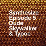 Synthesize by King's Head Records: Episode 5//Dude Skywalker + Typoe