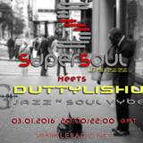 SuperSoul Jazz Meets Duttylishus Jazz & Soul Vybiz 03-01-16