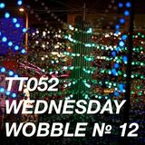 TT052 - Wednesday Wobble № 12
