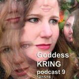Goddess KRING podcast #9