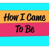 How I Came To Be - Episode 2 - A Small Town Girl.