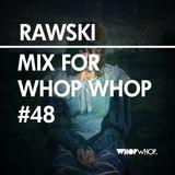 Rawski - Mix For Whopwhop #48