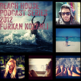 Beach House Podcast Series Furkan Kozanli 29.09.2012
