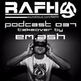 RAFH Podcast :: Episode 037 :: Takeover by EM.ASH