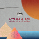 Invisible, Inc. - MDD MIX 121 . mixed by GK Machine