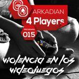 """ARKADIAN 4 Players   Programa 015 """"Violencia en los Videojuegos"""""""