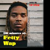 30 minutes of Fetty Wap