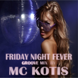 MC KOTIS-Friday Night Fever (Groove Mix)