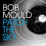 """Bob Mould """"Patch The Sky"""" featured album plus NoMeansNo, Damned, Picture Frame Seduction, The Sharks"""
