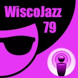 WiscoJazz-Cast - Episode 79
