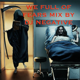 DJ NEGATIVE - WE FULL OF FEARS MIX