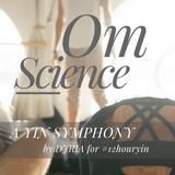 OM SCIENCE: A Yin Symphony (DJRIA) for #12HourYinNZ