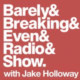 The Barely Breaking Even Show with Jake Holloway - #9 - 8/10/13