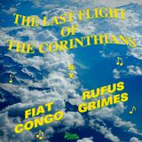 Fiat Congo & Rufus Grimes present...The Last Flight of the Corinthians