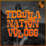 #TequilaNation Vol. 066 @ FSR