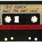Troy Pierce - Music for Grey Skies (DJ Mix) - 2011-06