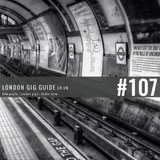 LondonGigGuide #107 - 04/08/15 - Your weekly, no nonsense guide to smaller London gigs