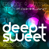 The Deep & Sweet Sessions with Fishplant - Episode 9 17.03.16