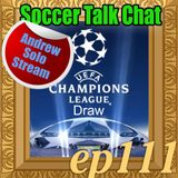 111 - Andrew Solo Stream - Champions League Draw 8-31-18