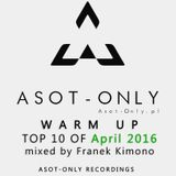 ASOT-ONLY TOP 10 of April 2016 - Warm Up mixed by Franek Kimono