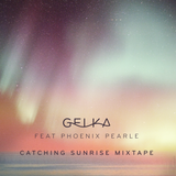 Gelka & Phoenix Pearle - Catching Sunrise Mixtape