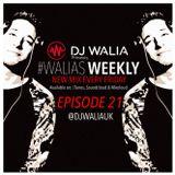 #WaliasWeekly Ep.21 - @djwaliauk