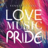 LOVE, MUSIC, PRIDE / MIXED SET BY KENNETH RIVERA