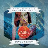 I LOVE DJ BATON EXCLUSIVE LIVE FOR VASHE RADIO