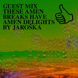 GUEST MIX THESE AMEN BREAKS HAVE AMEN DELIGHTS BY JAROŠKA