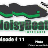 Noisybeat podcast - Episode # 11 / Plato - FutureGarage/Dubstep mix