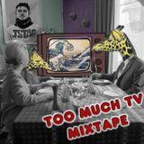 Too Much TV MIxtape