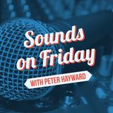Sounds on Friday with Peter Hayward: 25th August 2017
