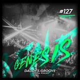 Genesis #127 - Daddy's Groove Official Podcast