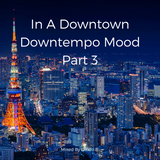 Dindo B's In A Downtown Downtempo Mood - Part 3