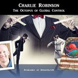 Charlie Robinson - The Octopus of Global Control