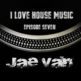 Jae Van I Love House Music ep seven 10302015