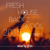 DJ Kix - Fresh House Back 2 Skool 2015 Part.1