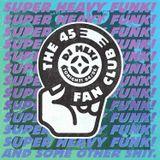 Super Heavy Funk at the 45 Fan Club Week4
